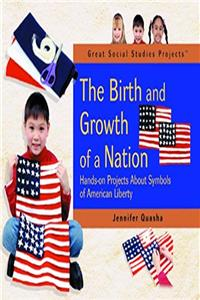 Download The Birth and Growth of a Nation: Hands-On Projects About Symbols of American Liberty (Great Social Studies Projects) fb2