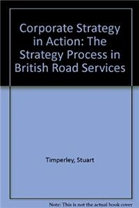 Download Corporate Strategy in Action: The Strategy Process in British Road Services fb2