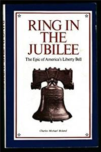Download Ring in the Jubilee: The Epic of America's Liberty Bell fb2