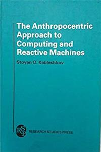 Download The Anthropocentric Approach to Computing and Reactive Machines (Compute Engineering) fb2