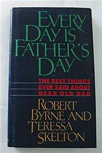 Download Every Day Is Father's Day: The Best Things Ever Said About Dear Old Dad fb2