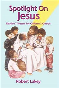 Download Spotlight on Jesus: Readers' Theater for Children's Church fb2