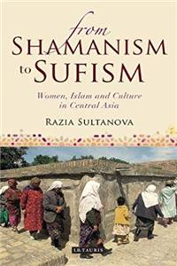 Download From Shamanism to Sufism: Women, Islam and Culture in Central Asia (International Library of Central Asia Studies) fb2