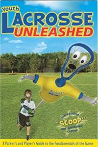 Download Youth Lacrosse Unleashed: A Parent's and Player's Guide to the Fundamentals of the Game fb2