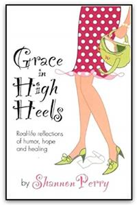 Download Grace in High Heels: Real-life reflections of humor, hope and healing fb2
