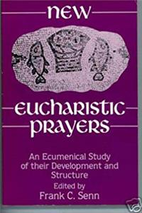 Download New Eucharistic Prayers: An Ecumenical Study of Their Development and Structure fb2