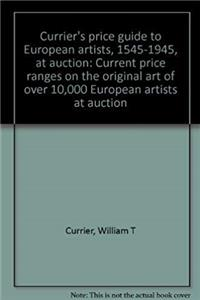 Download Currier's price guide to European artists, 1545-1945, at auction: Current price ranges on the original art of over 10,000 European artists at auction fb2