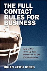 Download The Full Contact Rules for Business: How to Not Screw Up Your Business in the Era of Globalization fb2